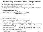 factorizing random walk computations