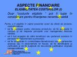 aspecte financiare eligibilitatea costurilor i