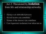 act 2 threatened by isolation from life and relationship networks