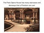 the paris opera house has many staircases and doorways that a phantom can use