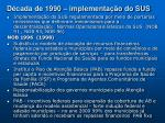 d cada de 1990 implementa o do sus