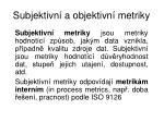 subjektivn a objektivn metriky1