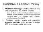 subjektivn a objektivn metriky