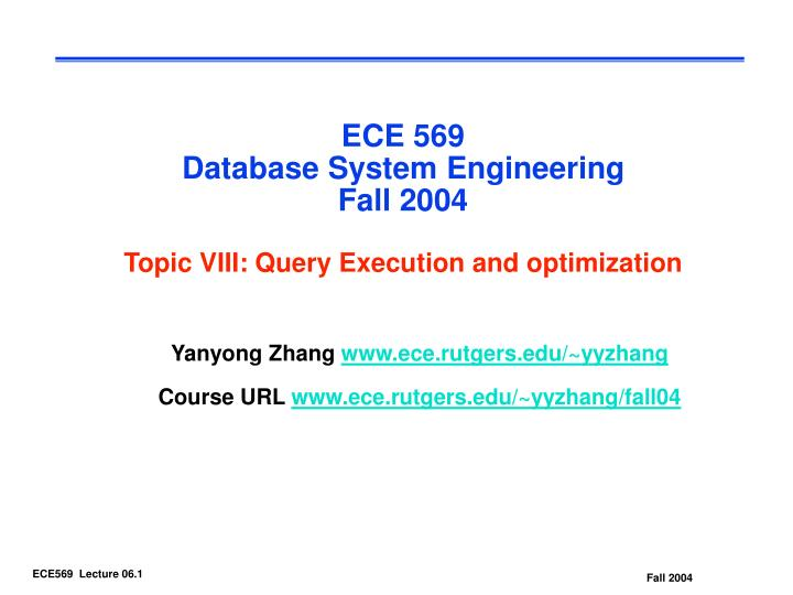 ece 569 database system engineering fall 2004 topic viii query execution and optimization n.