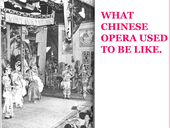 WHAT CHINESE OPERA USED TO BE LIKE.