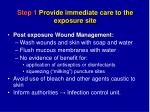 step 1 provide immediate care to the exposure site