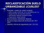 reclasificaci n suelo urbanizable cu les