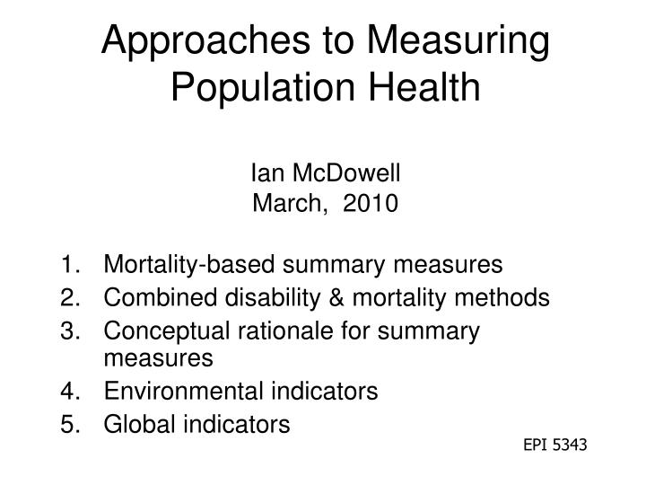 approaches to measuring population health ian mcdowell march 2010 n.