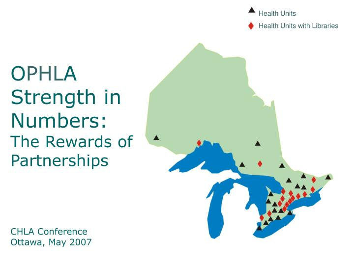 o phl a strength in numbers the rewards of partnerships chla conference ottawa may 2007 n.