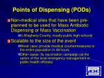 points of dispensing pods
