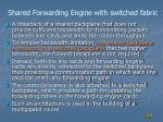 shared forwarding engine with switched fabric