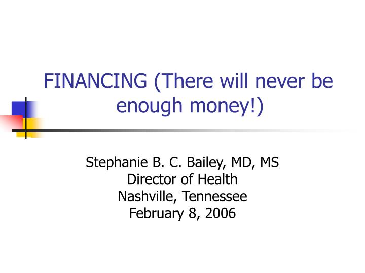 financing there will never be enough money n.