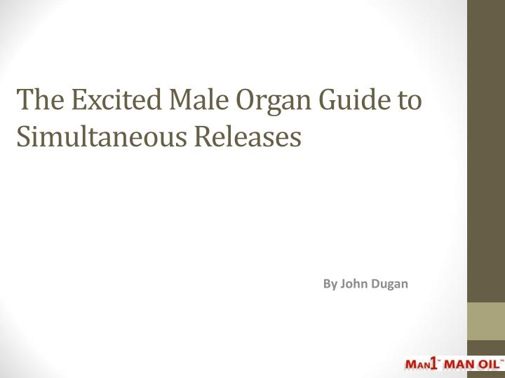 the excited male organ guide to simultaneous releases n.