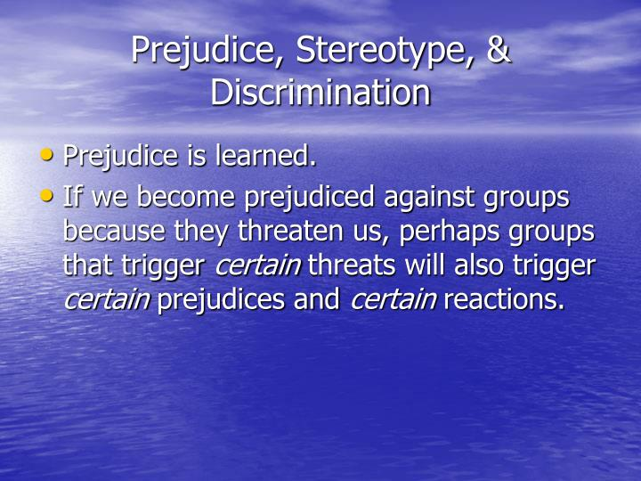 prejudice stereotype and discrimination Free essay: stereotypes, discrimination and prejudice if a young girl is walking alone through a park late at night and encounters three senior citizens.