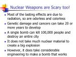 nuclear weapons are scary too