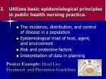 utilizes basic epidemiological principles in public health nursing practice