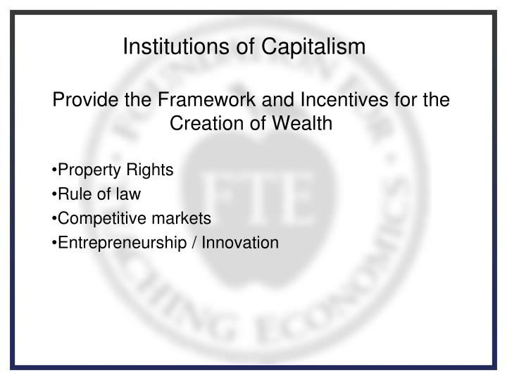 Provide the Framework and Incentives for the Creation of Wealth