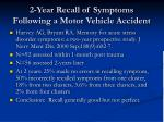 2 year recall of symptoms following a motor vehicle accident