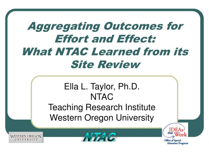 aggregating outcomes for effort and effect what ntac learned from its site review n.