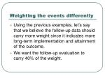 weighting the events differently