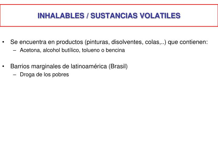 INHALABLES / SUSTANCIAS VOLATILES