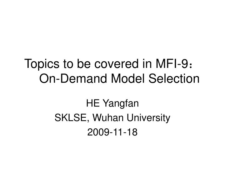 topics to be covered in mfi 9 on demand model selection n.
