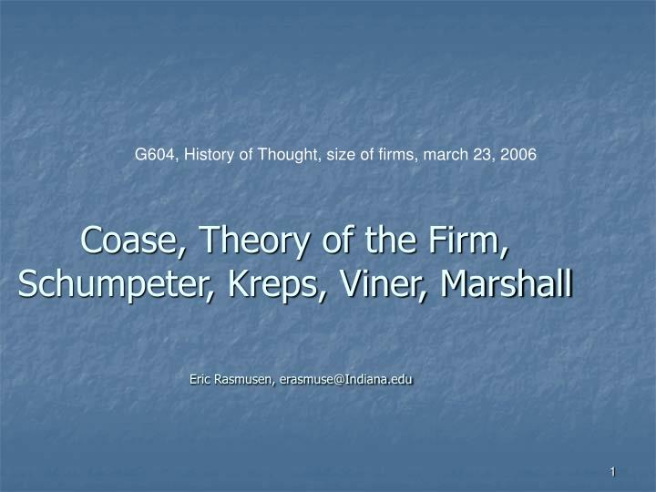 coase theory of the firm schumpeter kreps viner marshall eric rasmusen erasmuse@indiana edu n.