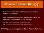 what to do about the ugly