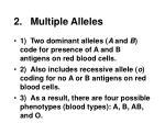 2 multiple alleles1
