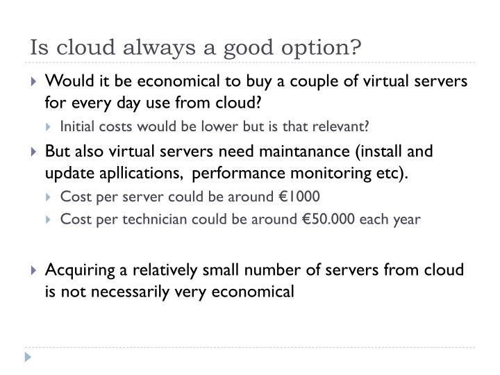 Is cloud always a good option?