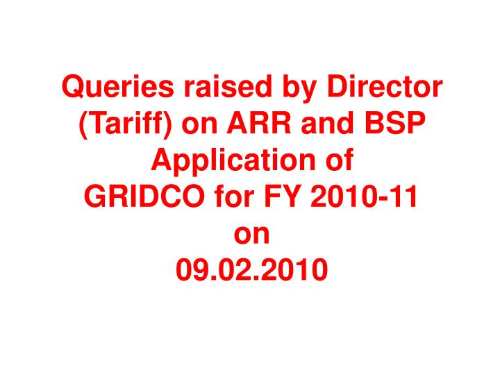 queries raised by director tariff on arr and bsp application of gridco for fy 2010 11 on 09 02 2010 n.