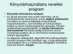 k nyvt rhaszn latra nevel si program