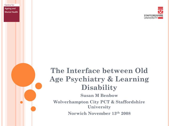 the interface between old age psychiatry learning disability n.