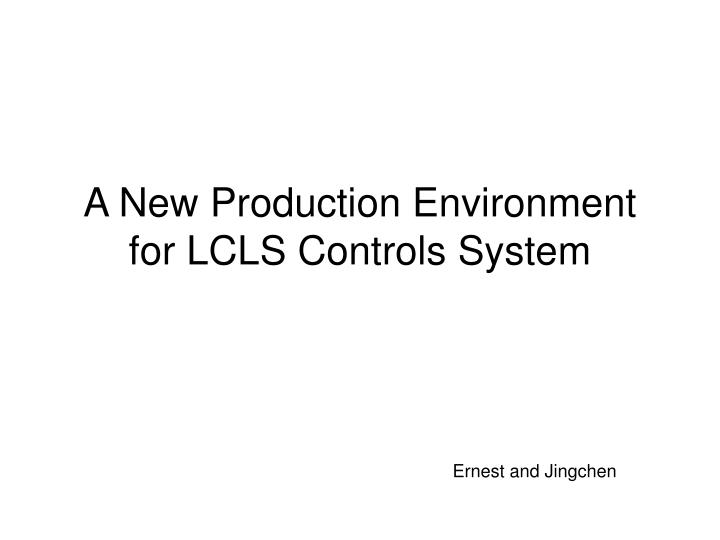 a new production environment for lcls controls system n.