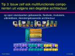 tip 3 bouw zelf ook multifunctionele compo nenten uit volgens een degelijke architectuur
