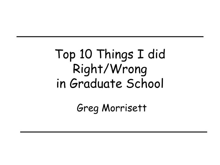 top 10 things i did right wrong in graduate school n.
