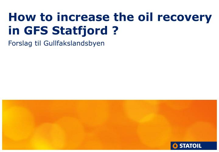 how to increase the oil recovery in gfs statfjord n.