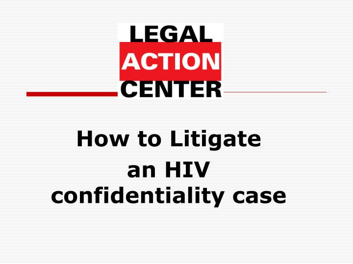 how to litigate an hiv confidentiality case n.