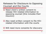 releases for disclosure to opposing counsel and the courts
