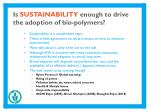 is sustainability enough to drive the adoption of bio polymers