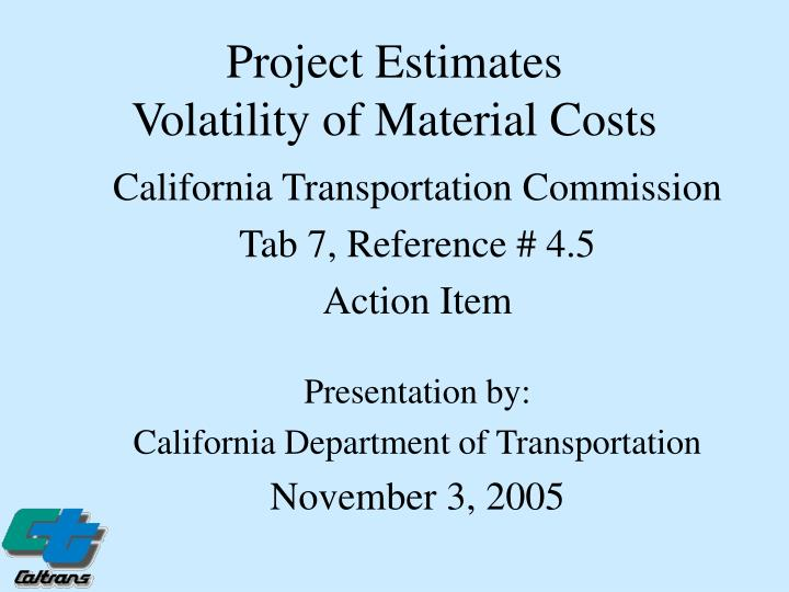 project estimates volatility of material costs n.