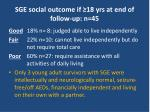 sge social outcome if 18 yrs at end of follow up n 45
