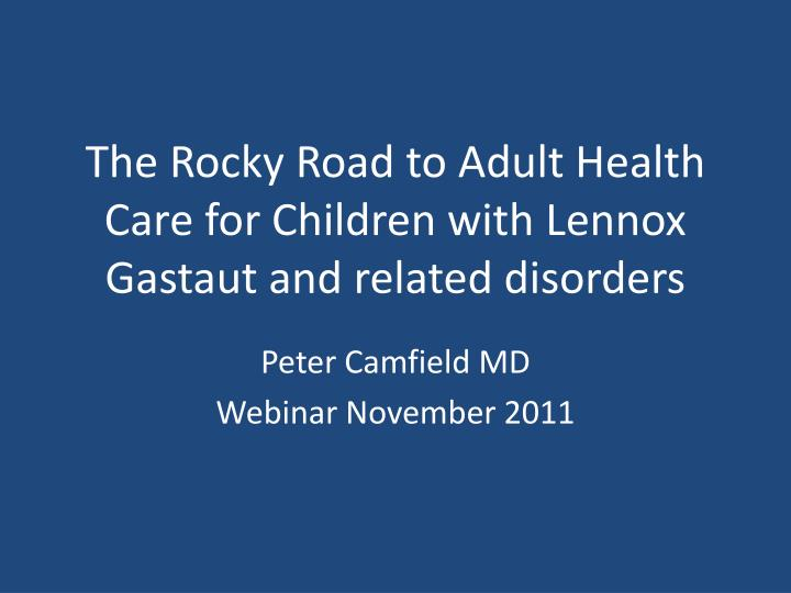 the rocky road to adult health care for children with lennox gastaut and related disorders n.