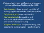 what constitutes a good social outcome for someone with mental handicap miller and chan 2008