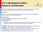 ict a strategick slu by v zva iii prodlou en