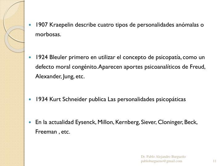 1907 Kraepelin describe cuatro tipos de personalidades anómalas o morbosas.