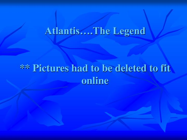 atlantis the legend pictures had to be deleted to fit online n.
