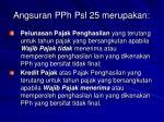angsuran pph psl 25 merupakan