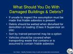 what should you do with damaged buildings debris