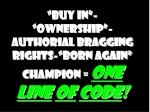 buy in ownership authorial bragging rights born again champion one line of code